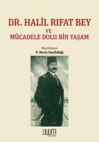 Dr. Halil Rıfat Bey ve Mücadele Dolu Bir Yaşam - V. Necla Geyikdağı