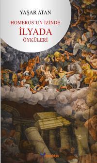 Homeros'un İzinde İlyada Öyküler Yaşar Atan