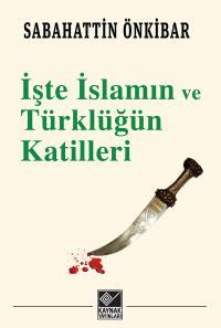 İşte İslamın ve Türklüğün Katilleri Sabahattin Önkibar