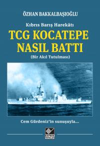 TCG Kocatepe Nasıl Battı Özhan Bakkalbaşıoğlu