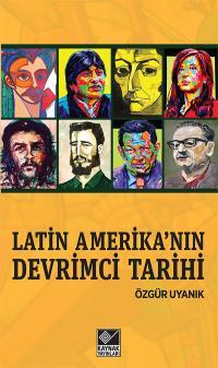 Latin Amerika'nın Devrimci Tarihi Özgür Uyanık