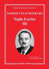 Mahmut Esat Bozkurt Toplu Eserler-III