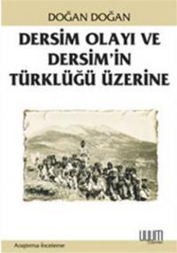 Dersim Olayı ve Dersim'in Türklüğü Üzerine Doğan Doğan