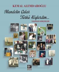 Mandolin Çalar Türkü Söylerdim… Kemal Alemdaroğlu
