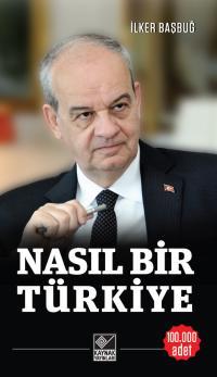 Nasıl Bir Türkiye İlker Başbuğ