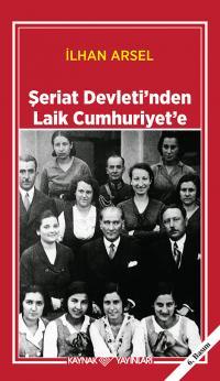 Şeriat Devleti'nden Laik Cumhuriyet'e İlhan Arsel