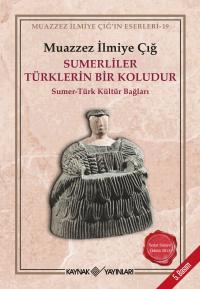Sumerliler Türklerin Bir Koludur Muazzez İlmiye Çığ