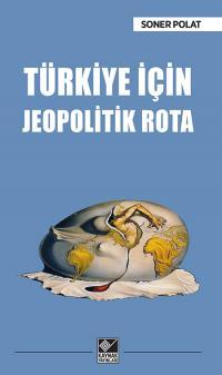 Türkiye İçin Jeopolitik Rota Soner Polat