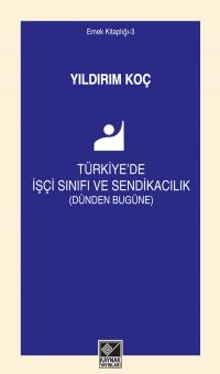 Türkiye'de İşçi Sınıfı ve Sendikacılık Yıldırım Koç