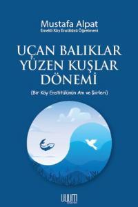 Uçan Balıklar Yüzen Kuşlar Dönemi Mustafa Alpat