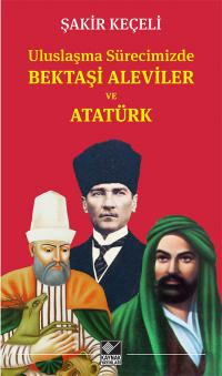Uluslaşma Sürecimizde Bektaşi Aleviler ve Atatürk Şakir Keçeli