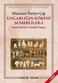 Uygarlığın Kökeni Sumerliler-2 Muazzez İlmiye Çığ